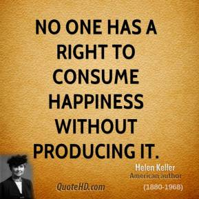 helen-keller-author-quote-no-one-has-a-right-to-consume-happiness