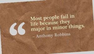 most-people-fail-in-life-because-they-major-in-minor-things-failure-quote