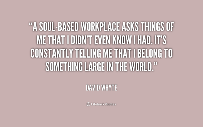 quote-David-Whyte-a-soul-based-workplace-asks-things-of-me-224394