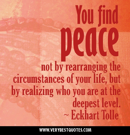 You-find-peace-not-by-rearranging-the-circumstances-of-your-life-but-by-realizing-who-you-are-at-the-deepest-level_-Eckhart-Tolle-