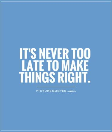 its-never-too-late-to-make-things-right-quote-1