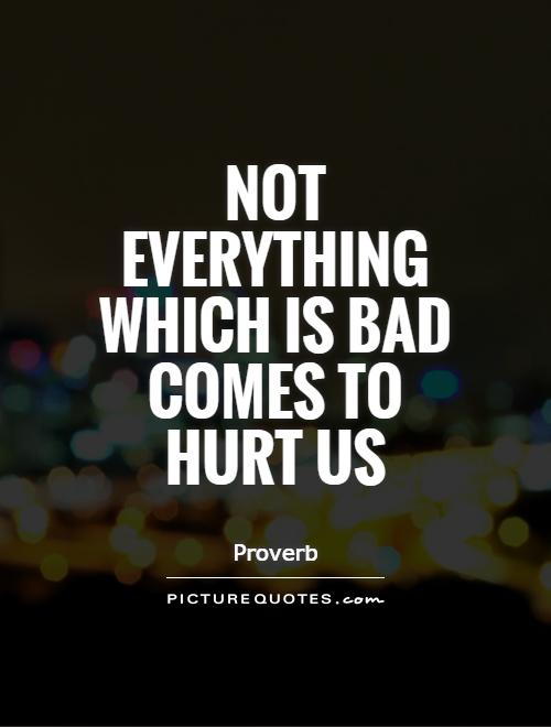 not-everything-which-is-bad-comes-to-hurt-us-quote-1