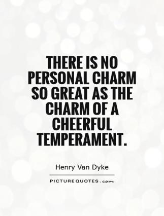 there-is-no-personal-charm-so-great-as-the-charm-of-a-cheerful-temperament-quote-1