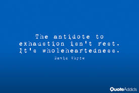 david whyte exhaustion