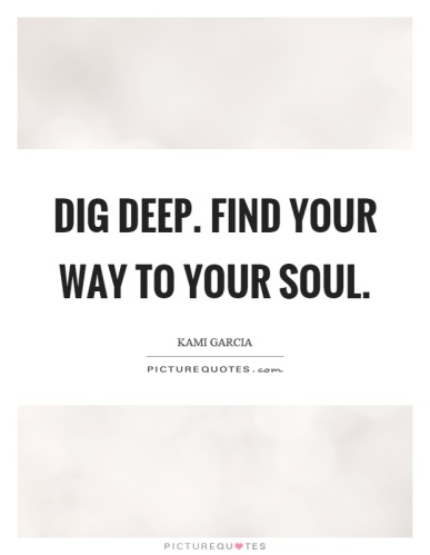 dig-deep-find-your-way-to-your-soul-quote-1