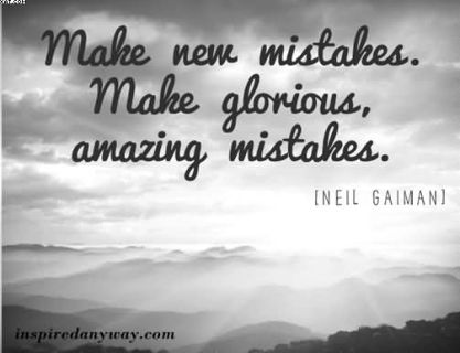 make-new-mistakes-make-glorious-amazing-mistakes-neil-gaiman
